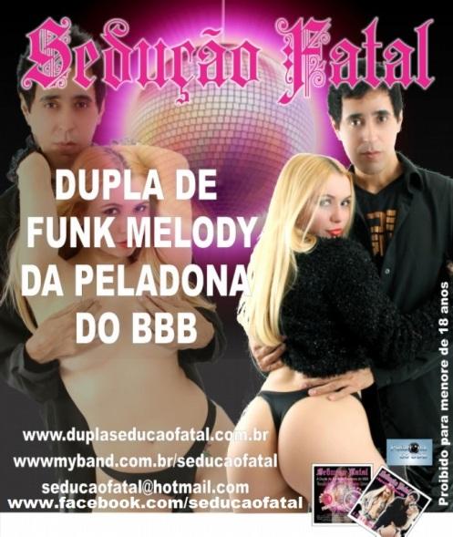 peladona do bbb  com sua dupla funk seduçao fatal  contatos p shows em todo o brasil